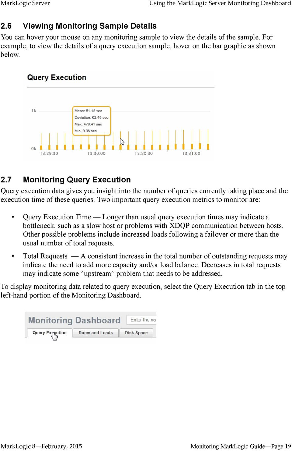 7 Monitoring Query Execution Query execution data gives you insight into the number of queries currently taking place and the execution time of these queries.
