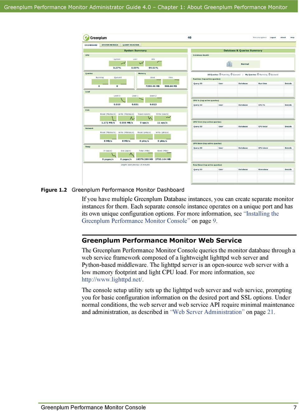 Each separate console instance operates on a unique port and has its own unique configuration options. For more information, see Installing the Greenplum Performance Monitor Console on page 9.
