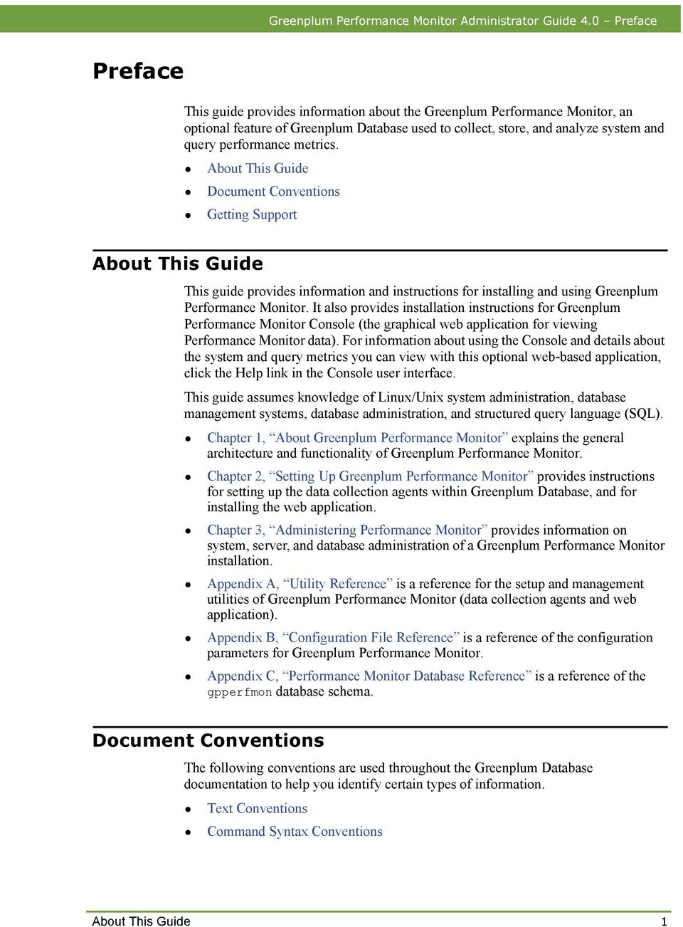 metrics. About This Guide Document Conventions Getting Support About This Guide This guide provides information and instructions for installing and using Greenplum Performance Monitor.