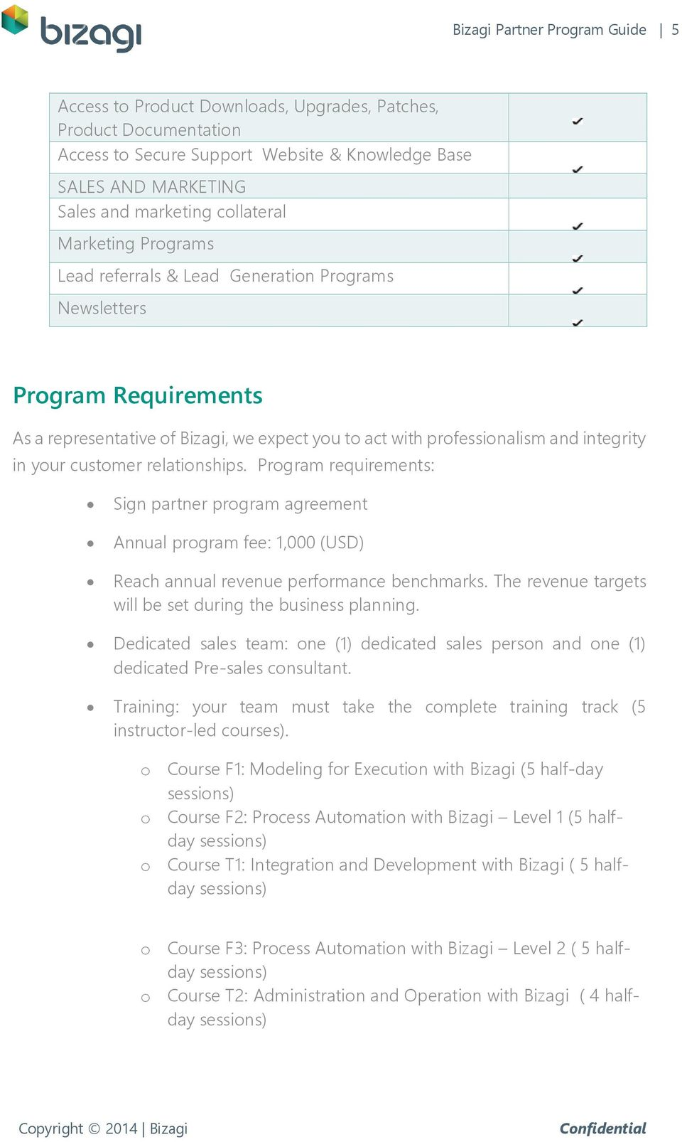 customer relationships. Program requirements: Sign partner program agreement Annual program fee: 1,000 (USD) Reach annual revenue performance benchmarks.