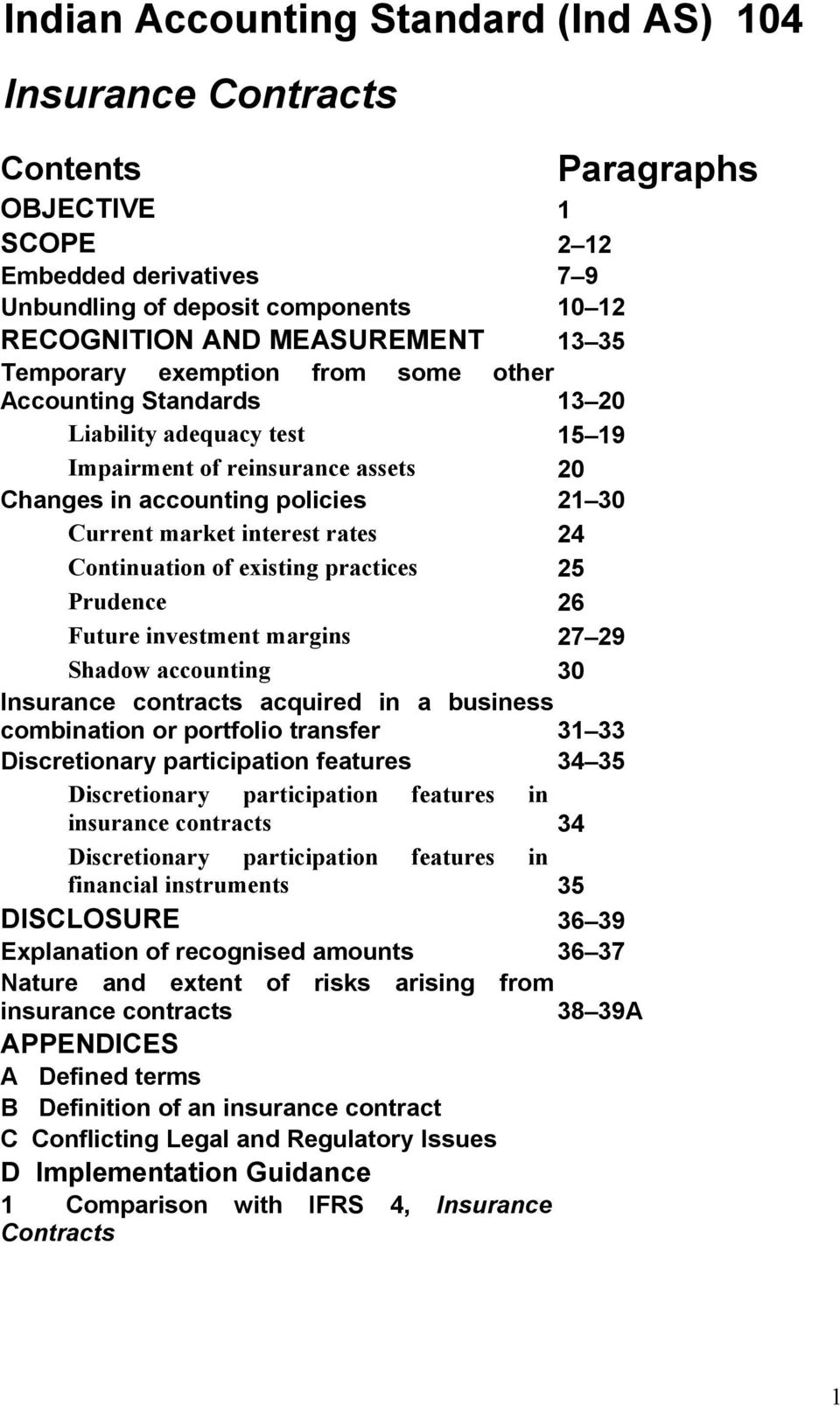 Continuation of existing practices 25 Prudence 26 Future investment margins 27 29 Shadow accounting 30 Insurance contracts acquired in a business combination or portfolio transfer 31 33 Discretionary