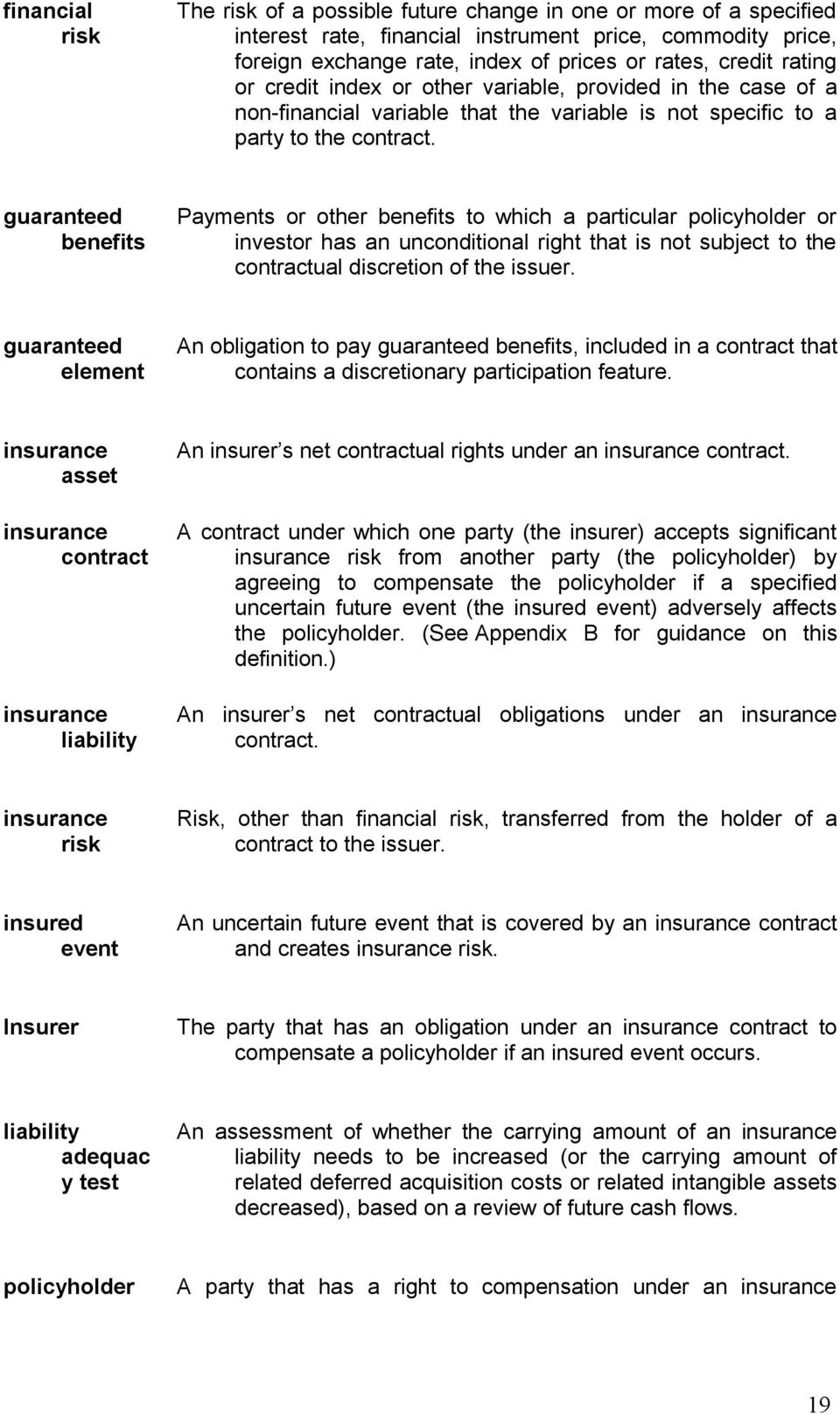 guaranteed benefits Payments or other benefits to which a particular policyholder or investor has an unconditional right that is not subject to the contractual discretion of the issuer.