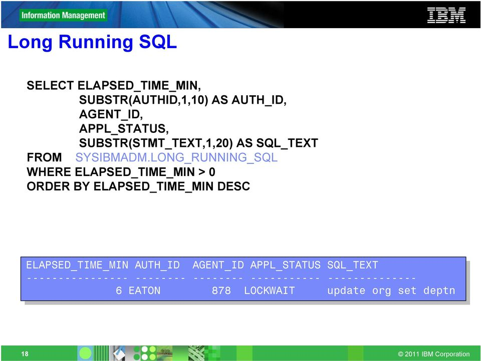 LONG_RUNNING_SQL WHERE ELAPSED_TIME_MIN > 0 ORDER BY ELAPSED_TIME_MIN DESC ELAPSED_TIME_MIN AUTH_ID AUTH_ID AGENT_ID AGENT_ID