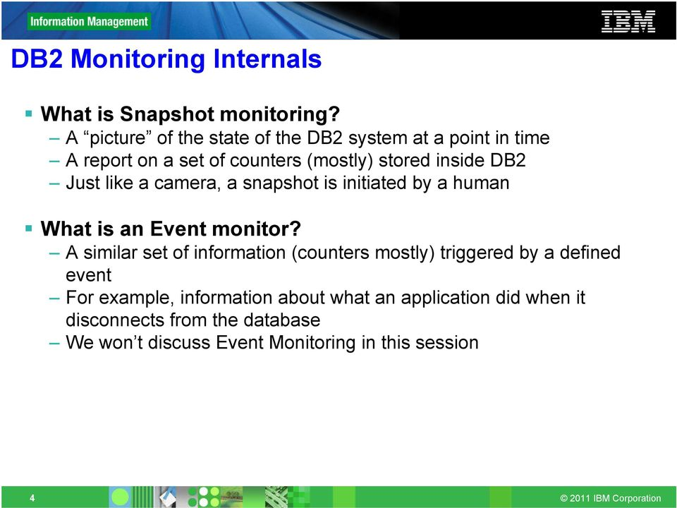 Just like a camera, a snapshot is initiated by a human What is an Event monitor?