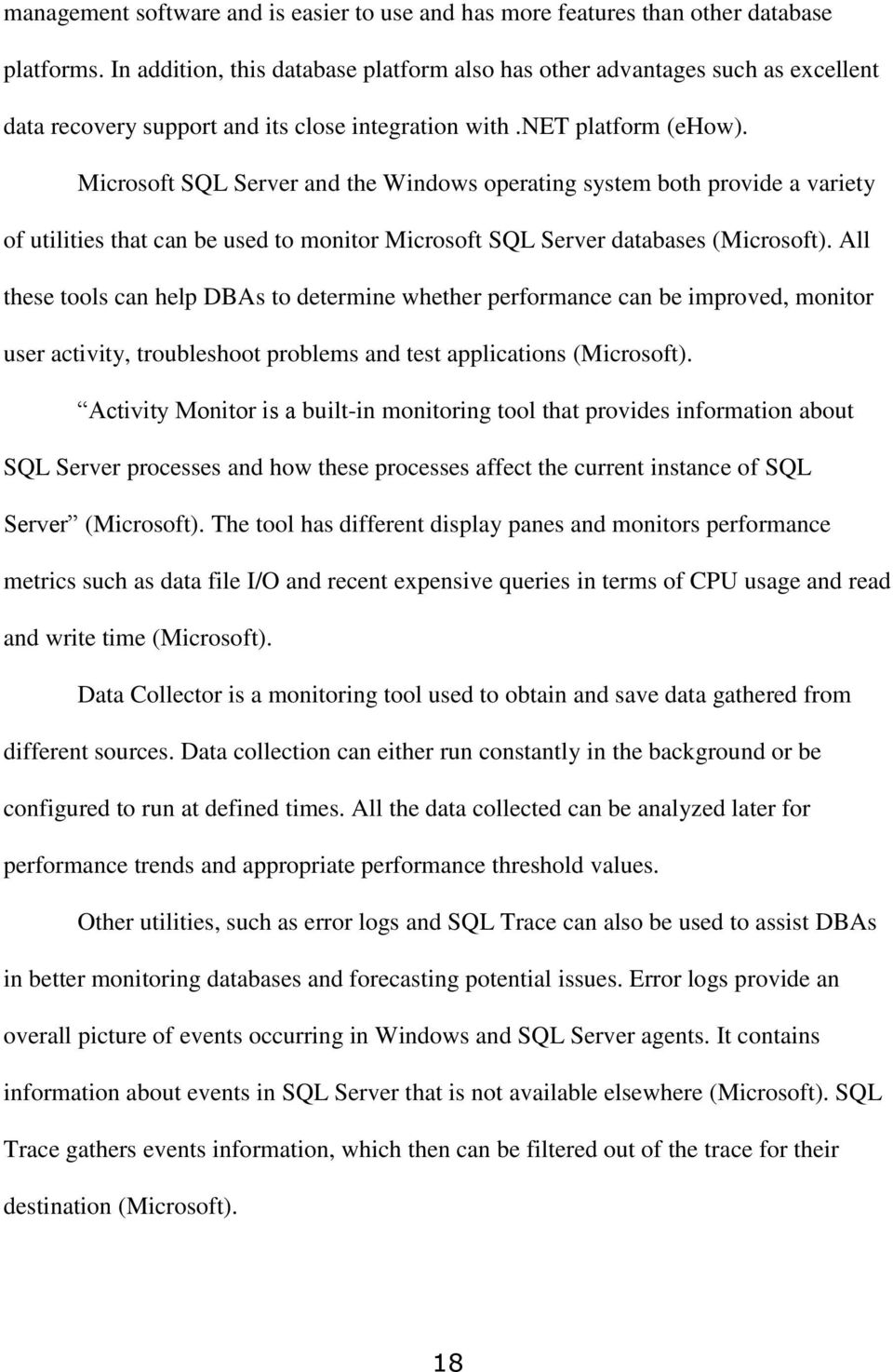 Microsoft SQL Server and the Windows operating system both provide a variety of utilities that can be used to monitor Microsoft SQL Server databases (Microsoft).