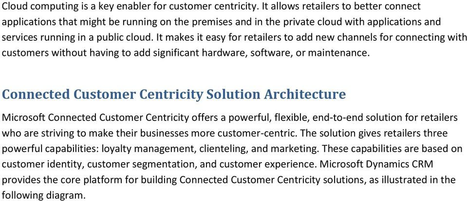 It makes it easy for retailers to add new channels for connecting with customers without having to add significant hardware, software, or maintenance.