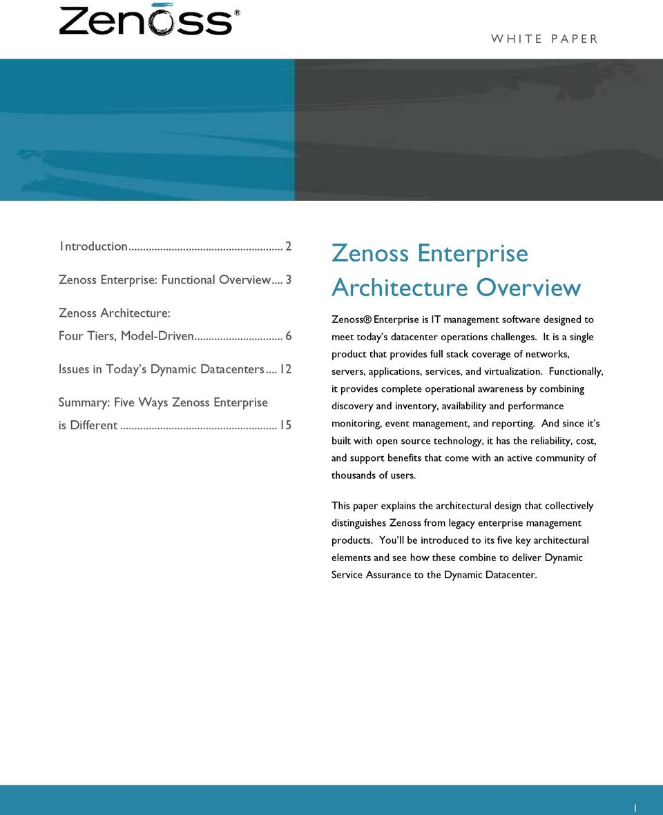 .. 15 Zenoss Enterprise Architecture Overview Zenoss Enterprise is IT management software designed to meet today s datacenter operations challenges.