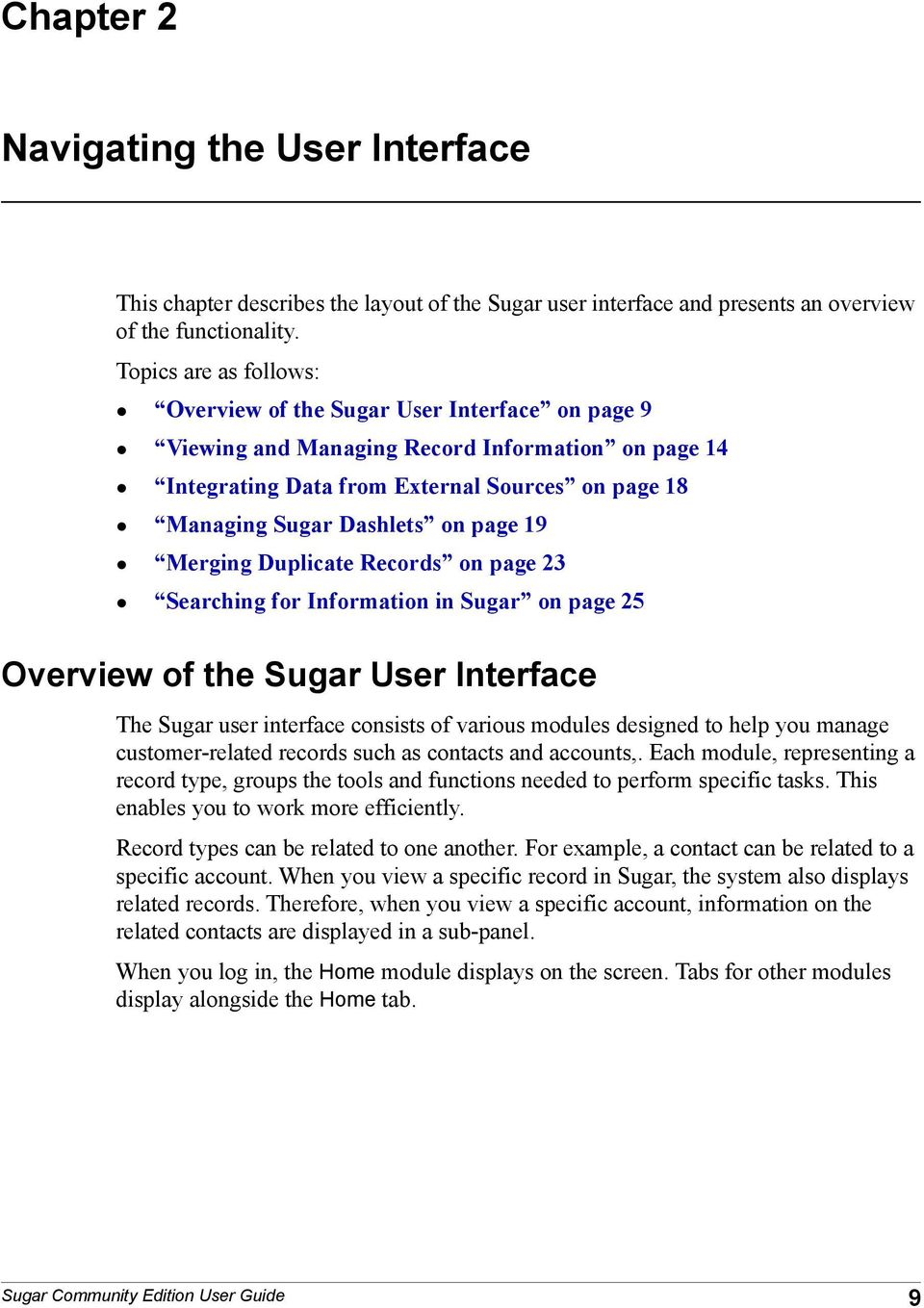 page 19 Merging Duplicate Records on page 23 Searching for Information in Sugar on page 25 Overview of the Sugar User Interface The Sugar user interface consists of various modules designed to help