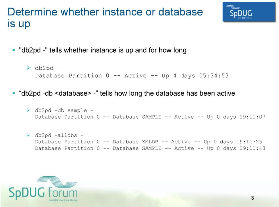 -db sample Database Partition 0 -- Database SAMPLE -- Active -- Up 0 days 19:11:07 db2pd -alldbs Database Partition 0