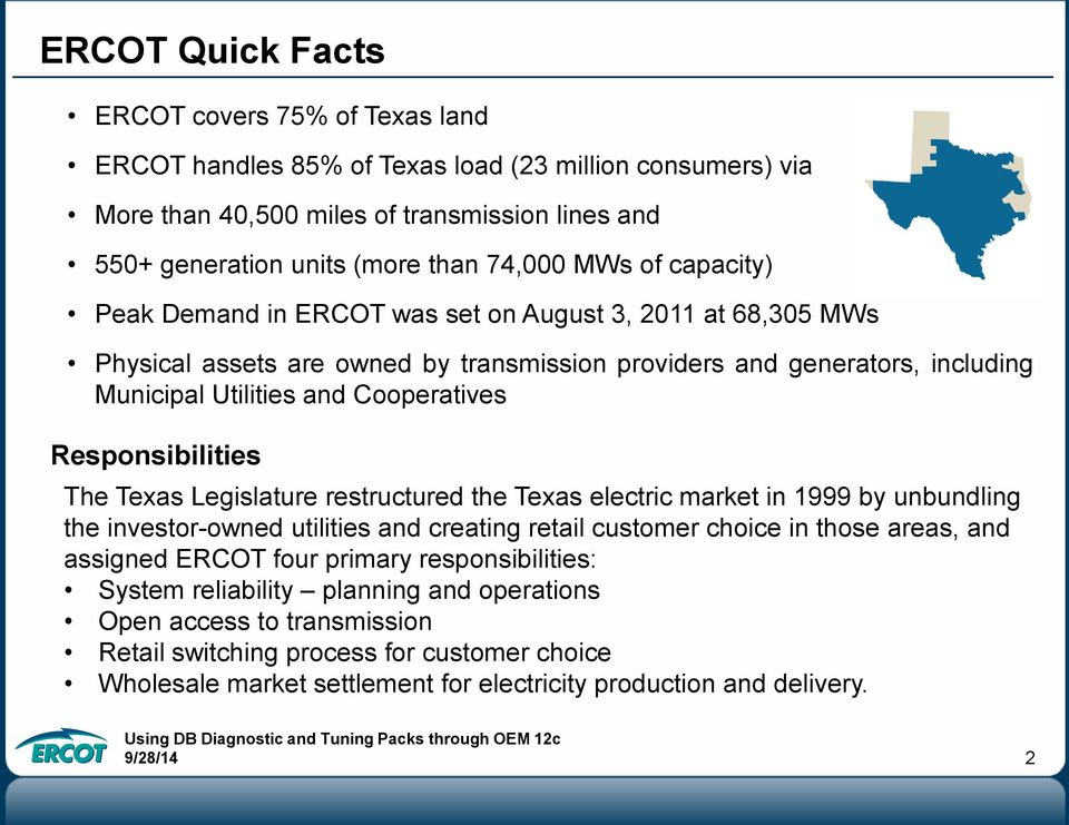 Responsibilities The Texas Legislature restructured the Texas electric market in 1999 by unbundling the investor-owned utilities and creating retail customer choice in those areas, and assigned ERCOT