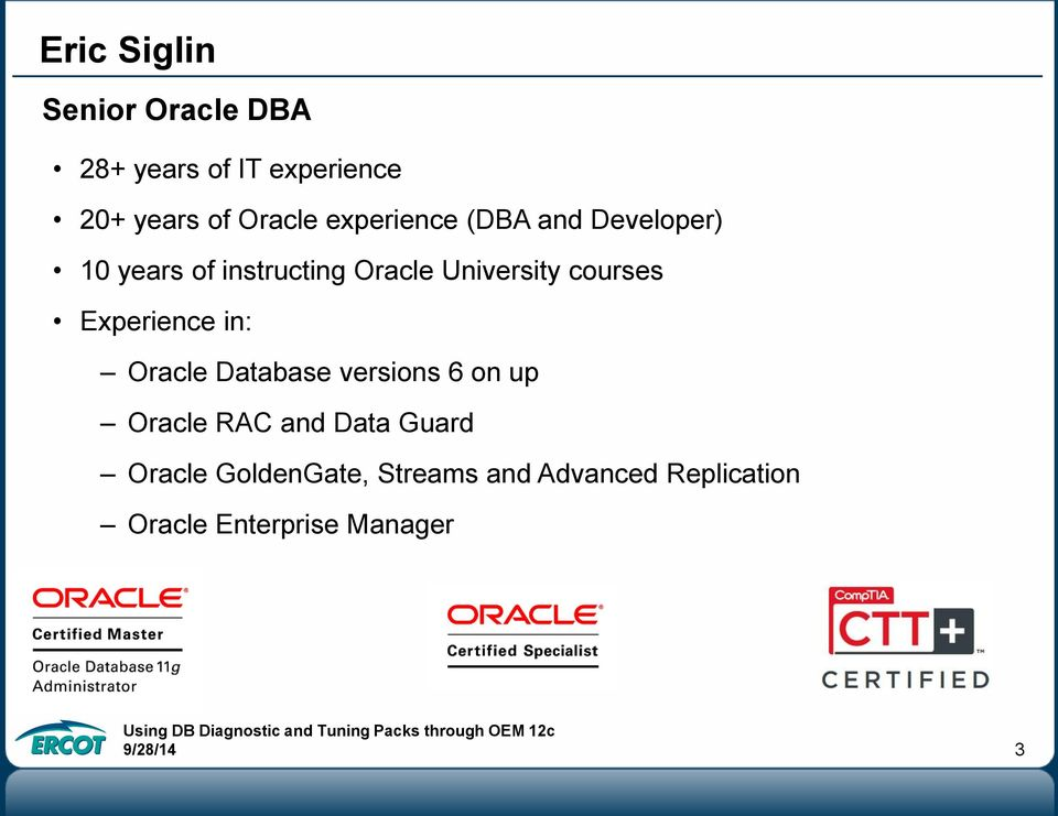 courses Experience in: Oracle Database versions 6 on up Oracle RAC and Data