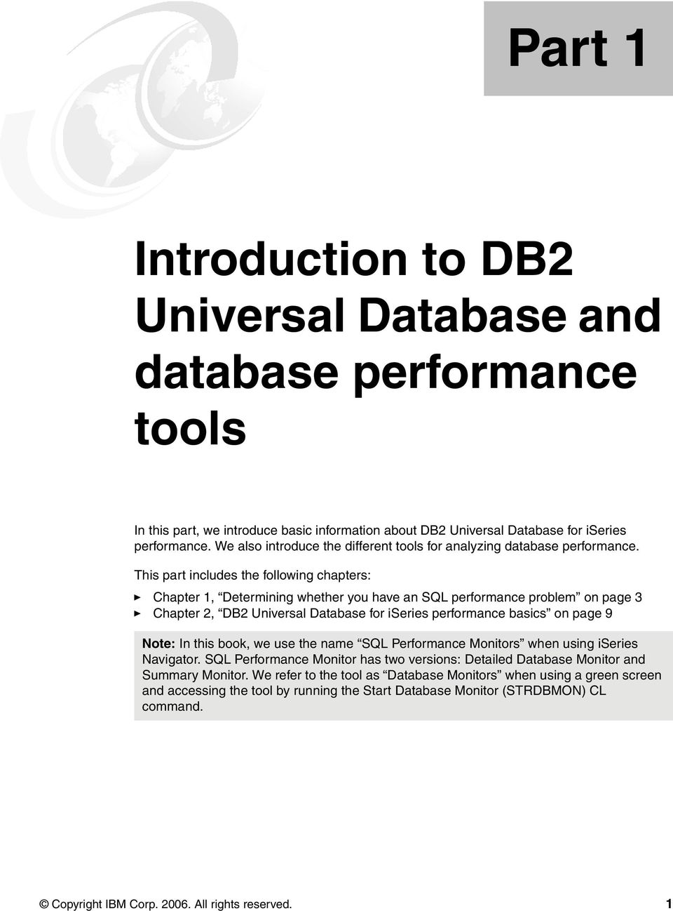 This part includes the following chapters: Chapter 1, Determining whether you have an SQL performance problem on page 3 Chapter 2, DB2 Universal Database for iseries performance basics on page 9