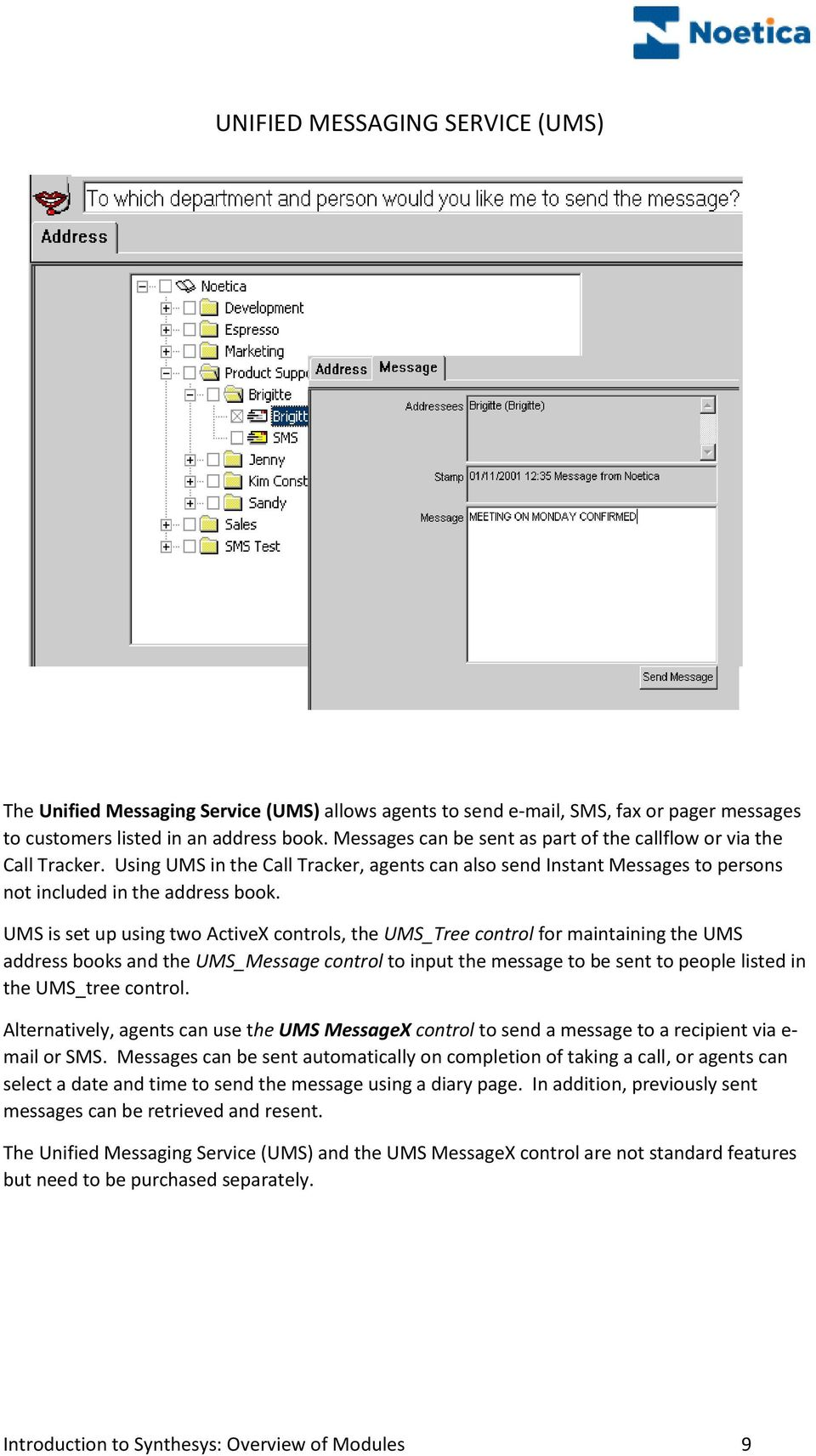 UMS is set up using two ActiveX controls, the UMS_Tree control for maintaining the UMS address books and the UMS_Message control to input the message to be sent to people listed in the UMS_tree