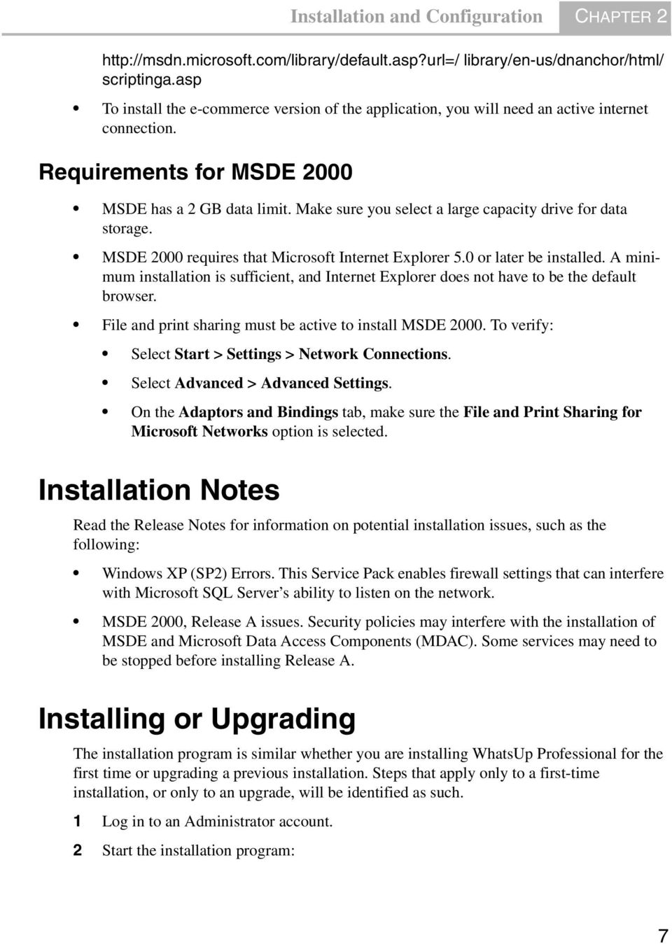 Make sure you select a large capacity drive for data storage. MSDE 2000 requires that Microsoft Internet Explorer 5.0 or later be installed.