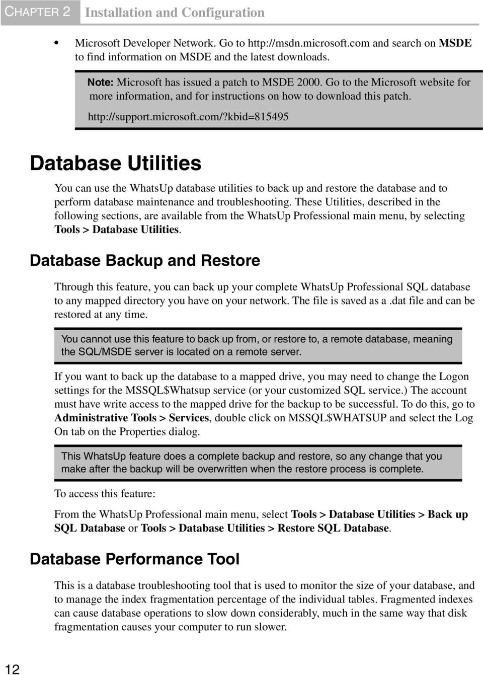 kbid=815495 Database Utilities You can use the WhatsUp database utilities to back up and restore the database and to perform database maintenance and troubleshooting.