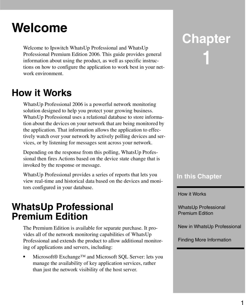 How it Works WhatsUp Professional 2006 is a powerful network monitoring solution designed to help you protect your growing business.