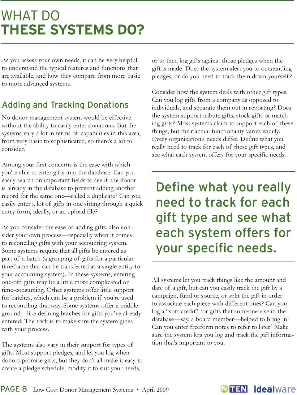 Adding and Tracking Donations No donor management system would be effective without the ability to easily enter donations.