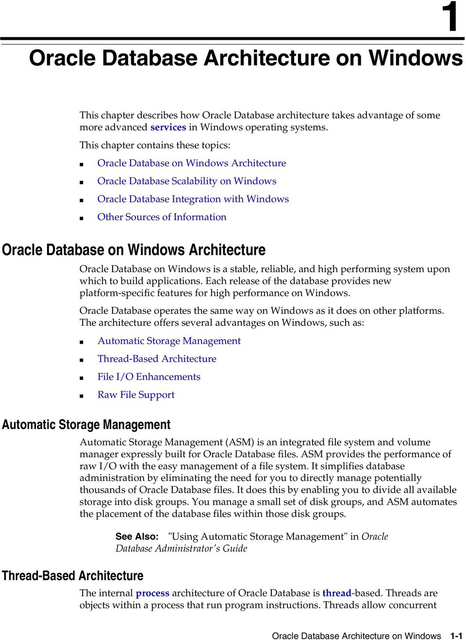 Database on Windows Architecture Oracle Database on Windows is a stable, reliable, and high performing system upon which to build applications.