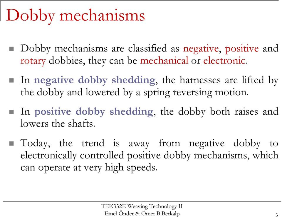 In positive dobby shedding, the dobby both raises and lowers the shafts.