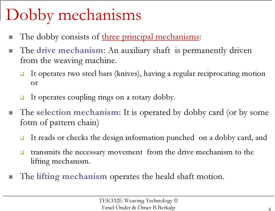 The selection mechanism: It is operated by dobby card (or by some fotm of pattern chain) It reads or checks the design information punched on a dobby