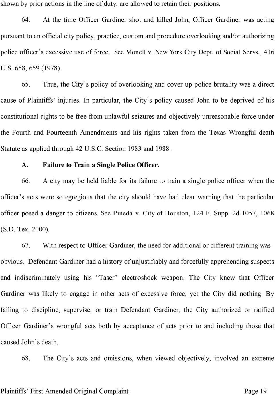 excessive use of force. See Monell v. New York City Dept. of Social Servs., 436 U.S. 658, 659 (1978). 65. Thus, the City s policy of overlooking and cover up police brutality was a direct cause of Plaintiffs injuries.