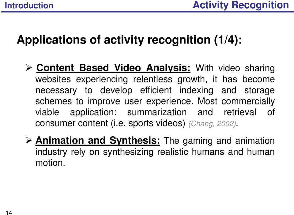 user experience. Most commercially viable application: summarization and retrieval of consumer content (i.e. sports videos) (Chang, 2002).