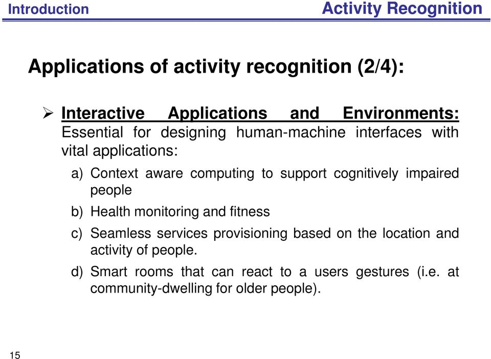 support cognitively impaired people b) Health monitoring and fitness c) Seamless services provisioning based on the