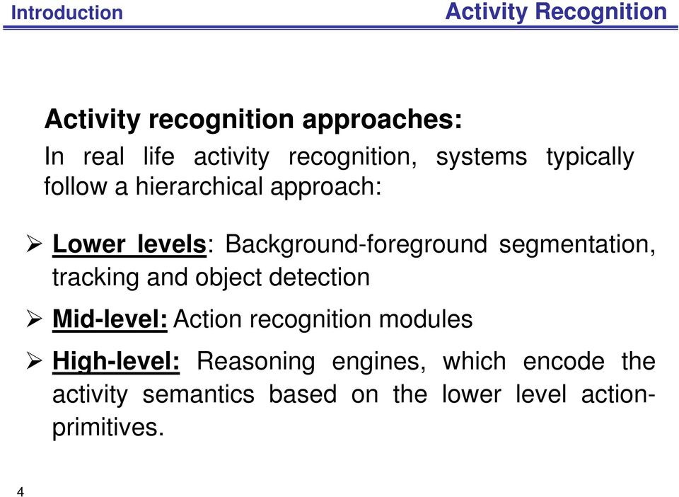 Background-foreground segmentation, tracking and object detection Mid-level: Action recognition