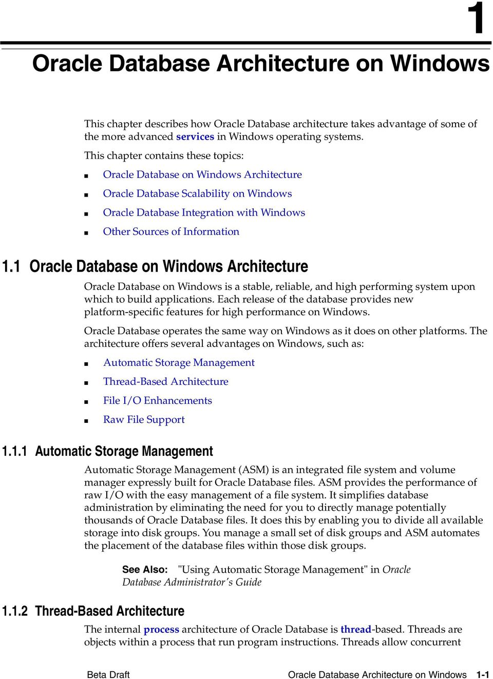 1 Oracle Database on Windows Architecture Oracle Database on Windows is a stable, reliable, and high performing system upon which to build applications.