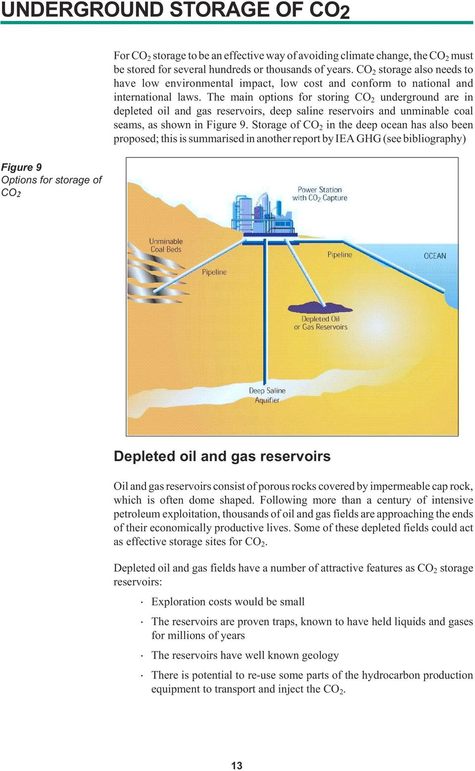 The main options for storing CO 2 underground are in depleted oil and gas reservoirs, deep saline reservoirs and unminable coal seams, as shown in Figure 9.