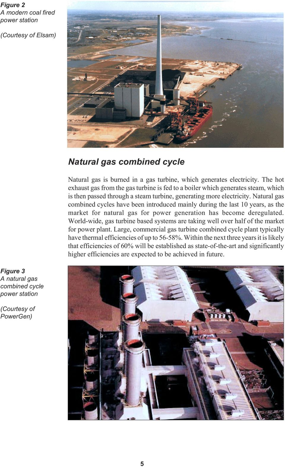 Natural gas combined cycles have been introduced mainly during the last 10 years, as the market for natural gas for power generation has become deregulated.