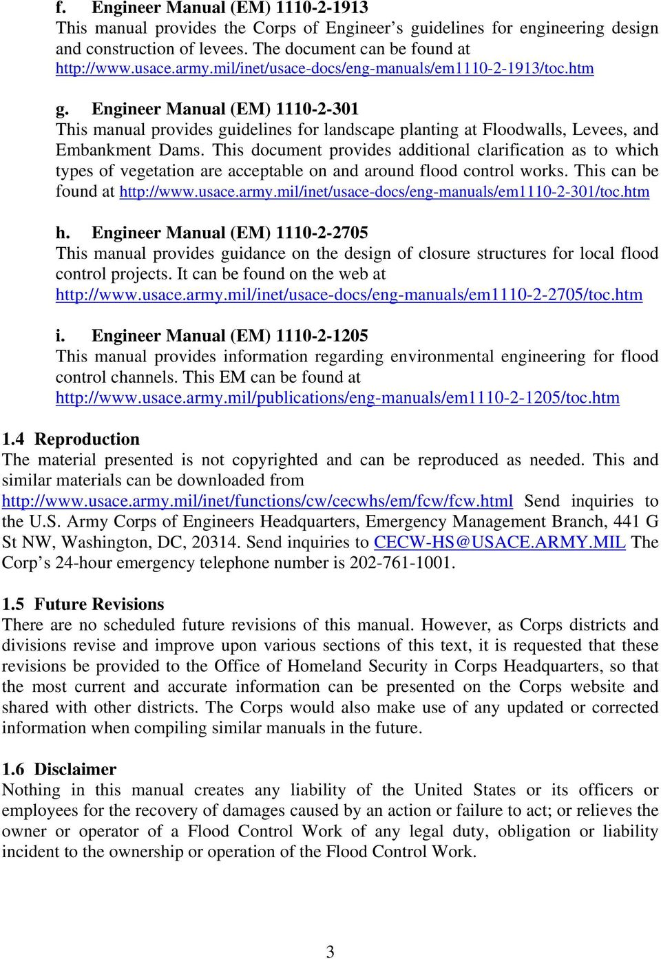 This document provides additional clarification as to which types of vegetation are acceptable on and around flood control works. This can be found at http://www.usace.army.