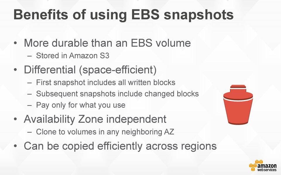 snapshots include changed blocks Pay only for what you use Availability Zone