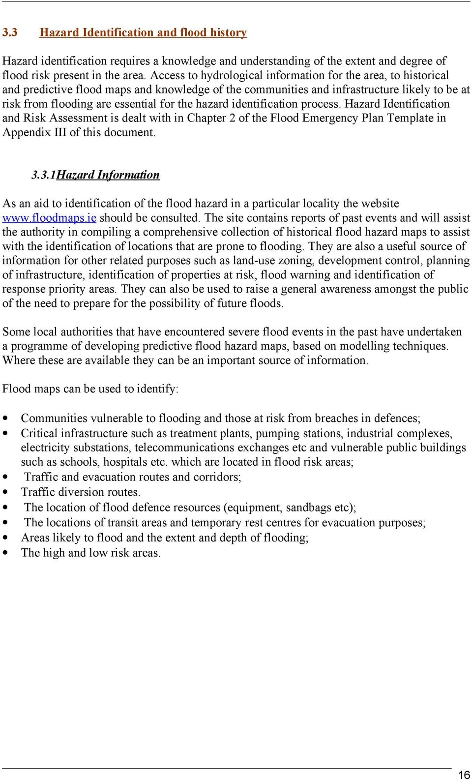 hazard identification process. Hazard Identification and Risk Assessment is dealt with in Chapter 2 of the Flood Emergency Plan Template in Appendix III of this document. 3.