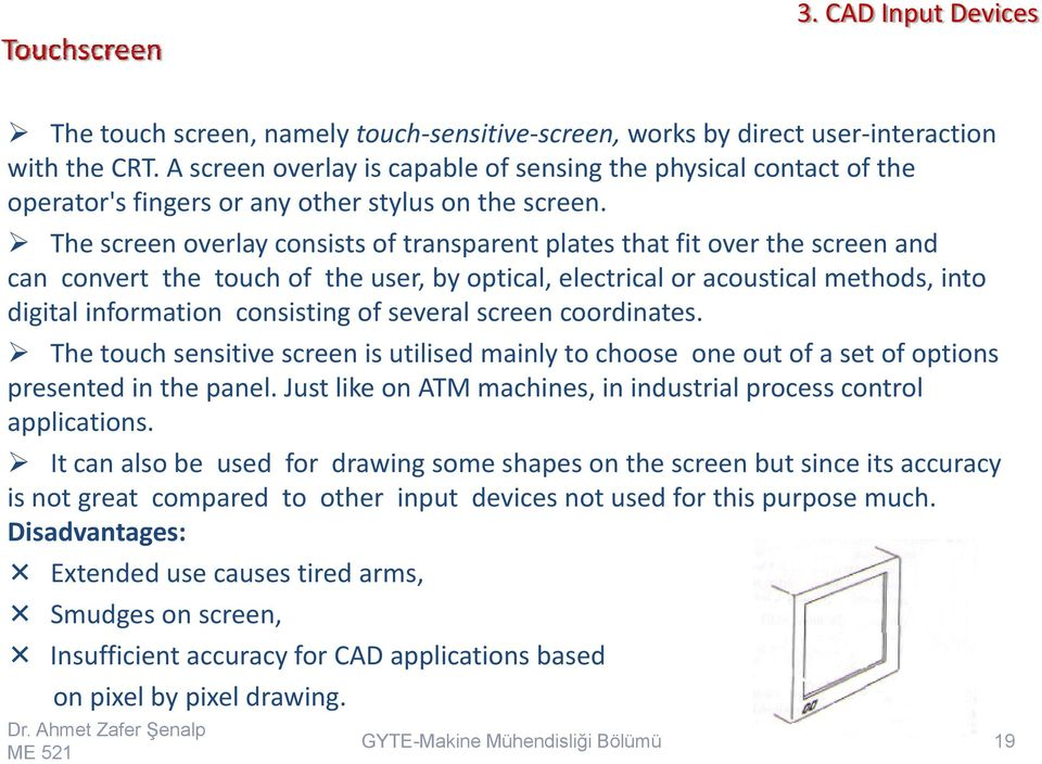 The screen overlay consists of transparent plates that fit over the screen and can convert the touch of the user, by optical, electrical or acoustical methods, into digital information consisting of