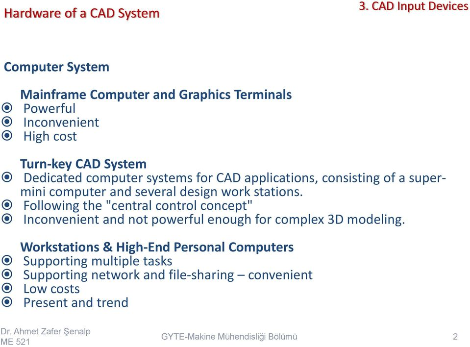 Dedicated computer systems for CAD applications, consisting of a supermini computer and several design work stations.