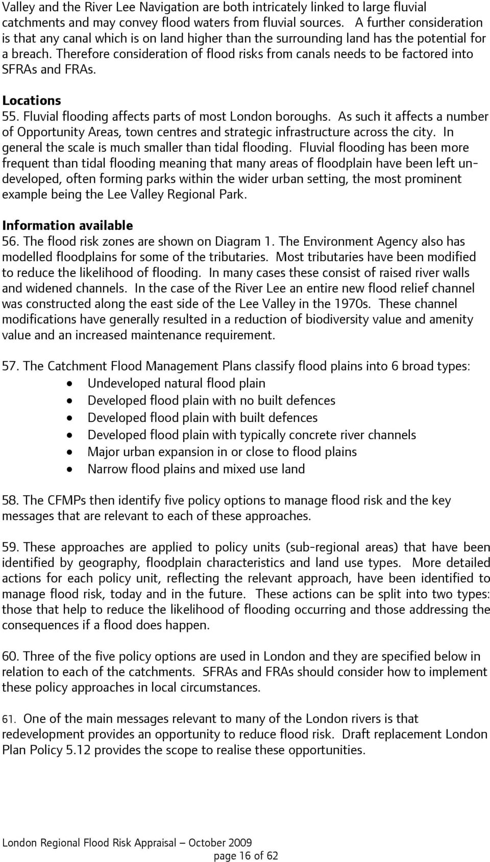 Therefore consideration of flood risks from canals needs to be factored into SFRAs and FRAs. Locations 55. Fluvial flooding affects parts of most London boroughs.