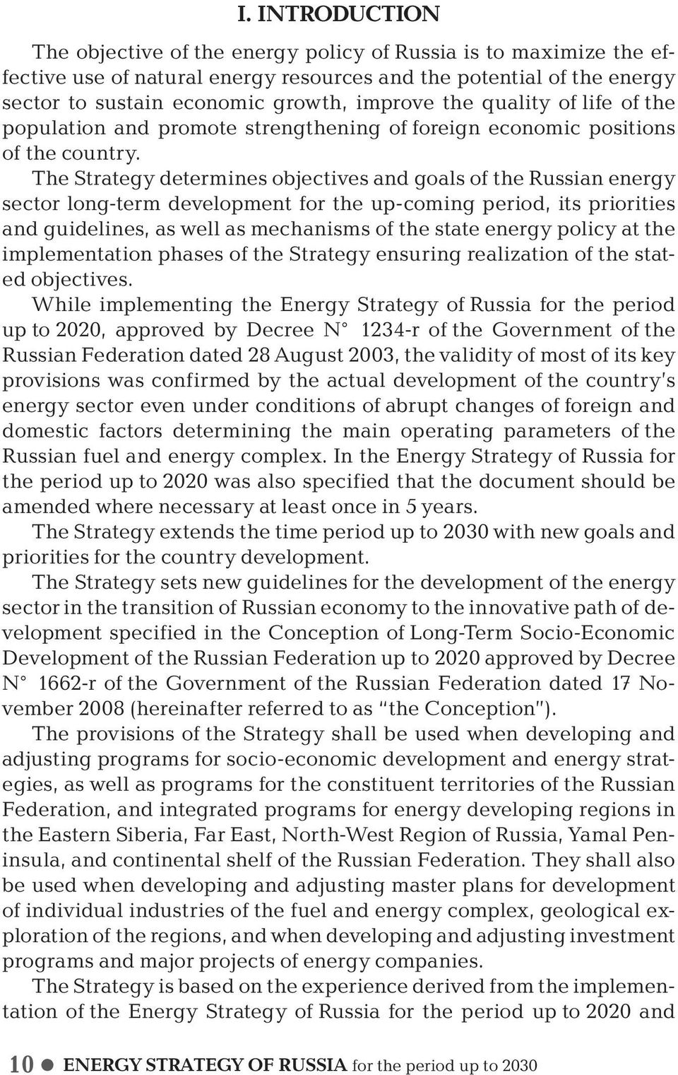 The Strategy determines objectives and goals of the Russian energy sector long-term development for the up-coming period, its priorities and guidelines, as well as mechanisms of the state energy