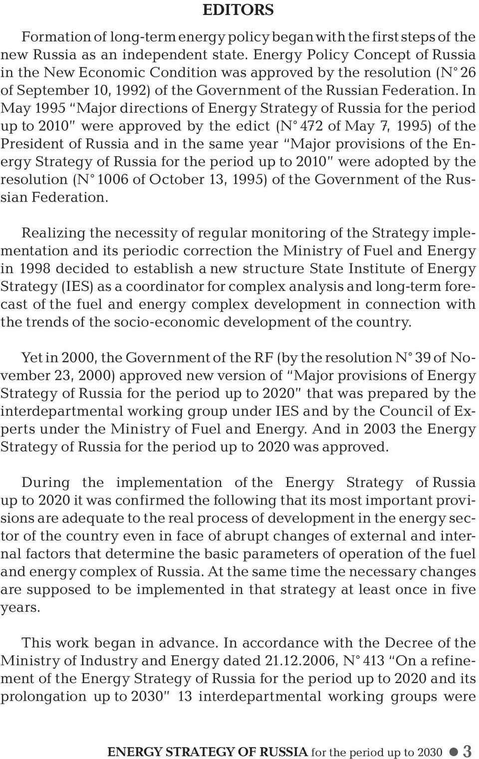 In May 1995 Major directions of Energy Strategy of Russia for the period up to 2010 were approved by the edict (N 472 of May 7, 1995) of the President of Russia and in the same year Major provisions