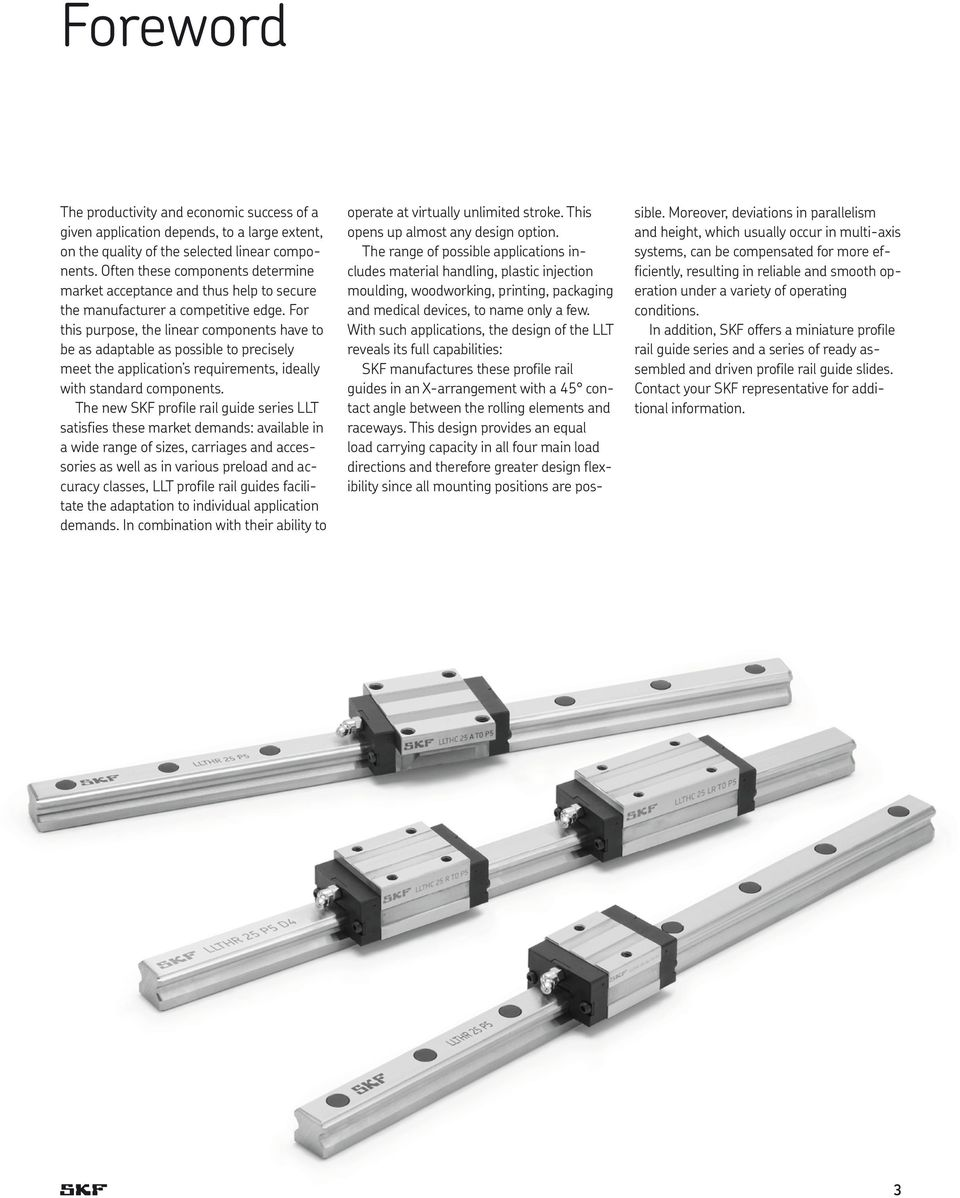 For this purpose, the linear components have to be as adaptable as possible to precisely meet the application s requirements, ideally with standard components.