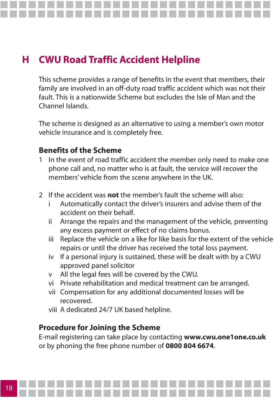 Benefits of the Scheme 1 In the event of road traffic accident the member only need to make one phone call and, no matter who is at fault, the service will recover the members vehicle from the scene