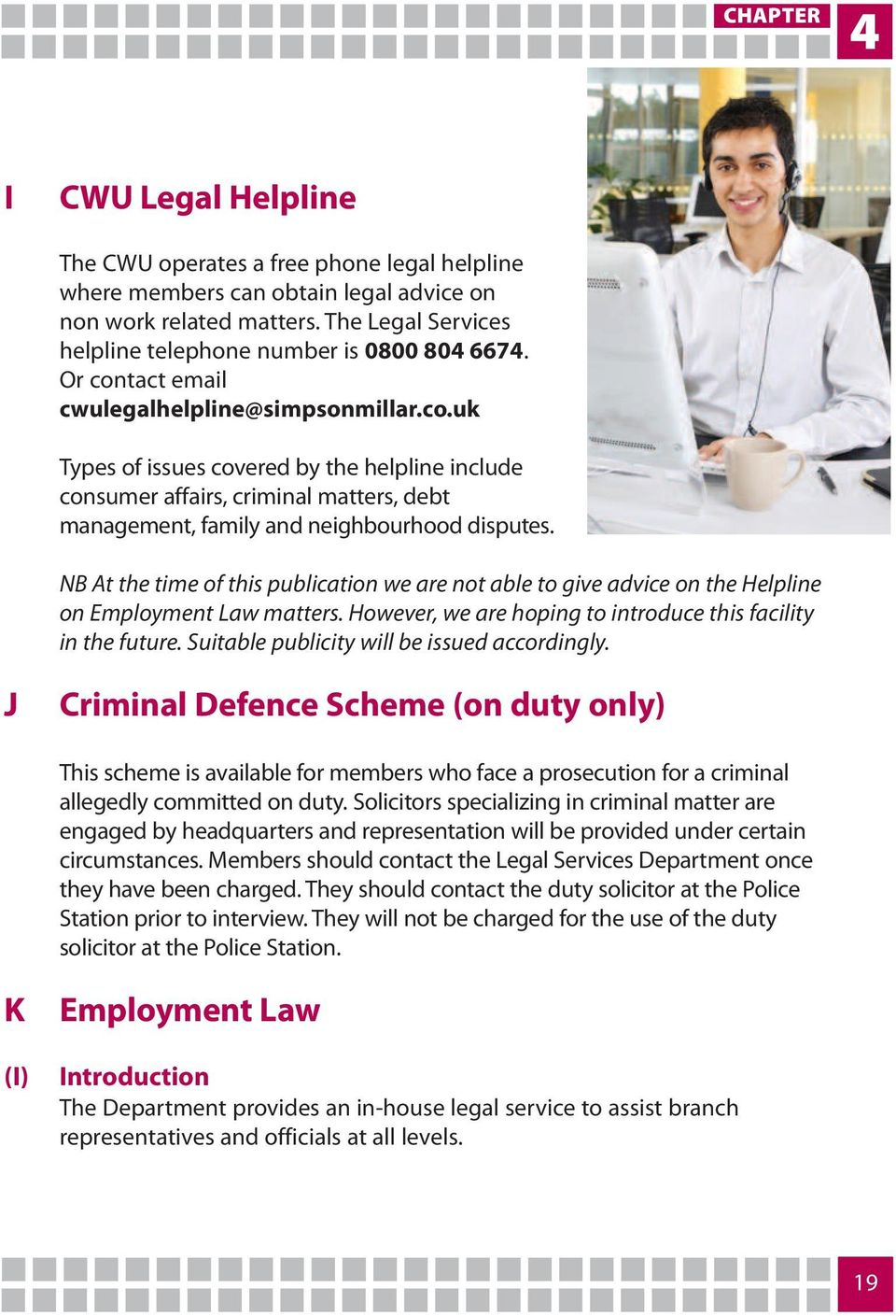 tact email cwulegalhelpline@simpsonmillar.co.uk Types of issues covered by the helpline include consumer affairs, criminal matters, debt management, family and neighbourhood disputes.