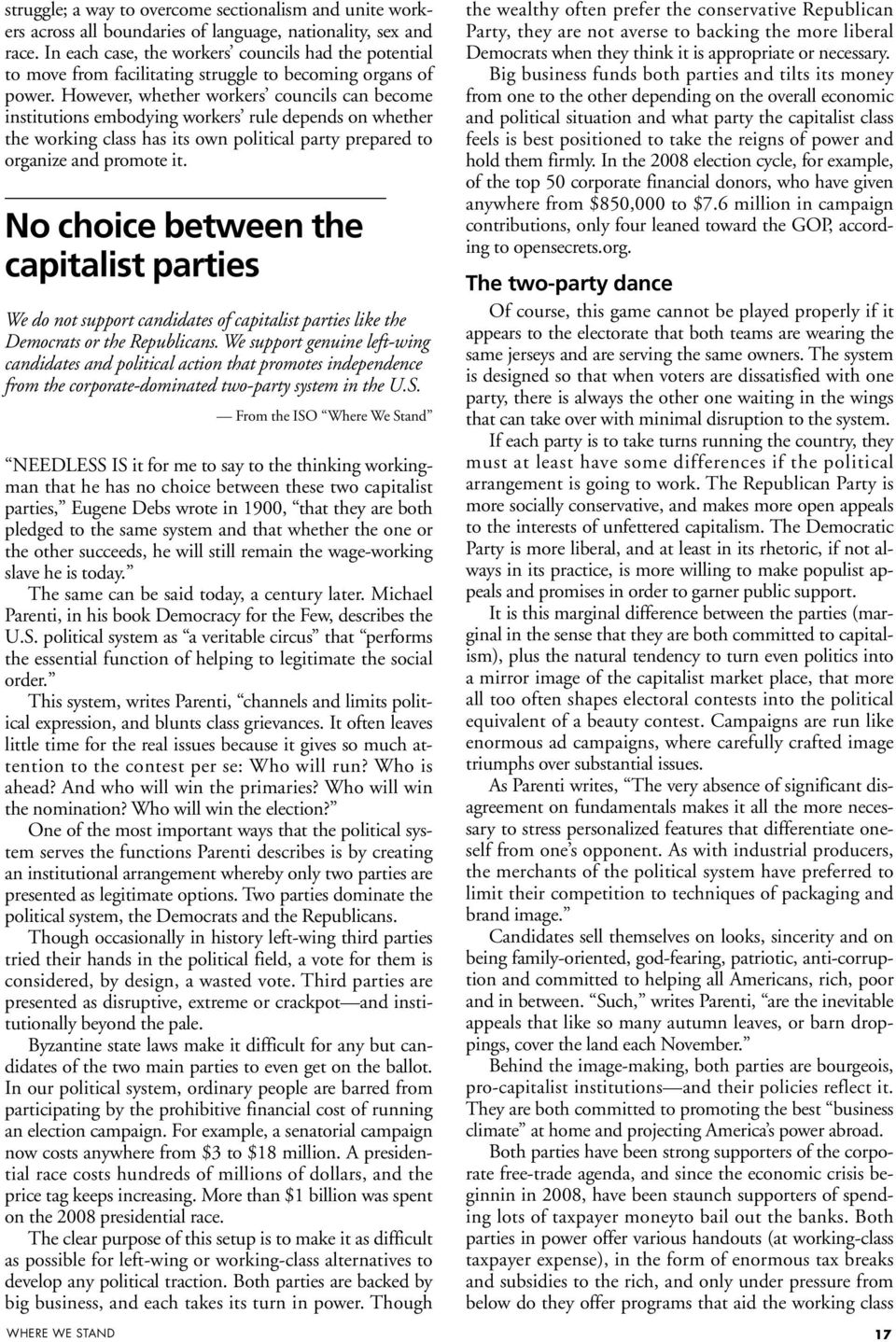 However, whether workers councils can become institutions embodying workers rule depends on whether the working class has its own political party prepared to organize and promote it.