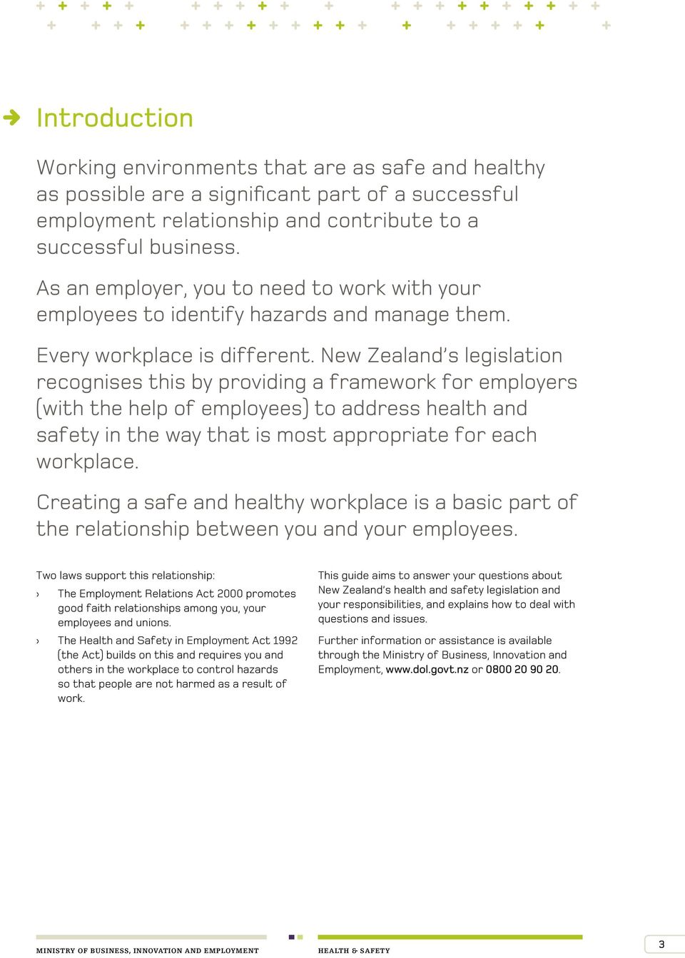 New Zealand s legislation recognises this by providing a framework for employers (with the help of employees) to address health and safety in the way that is most appropriate for each workplace.