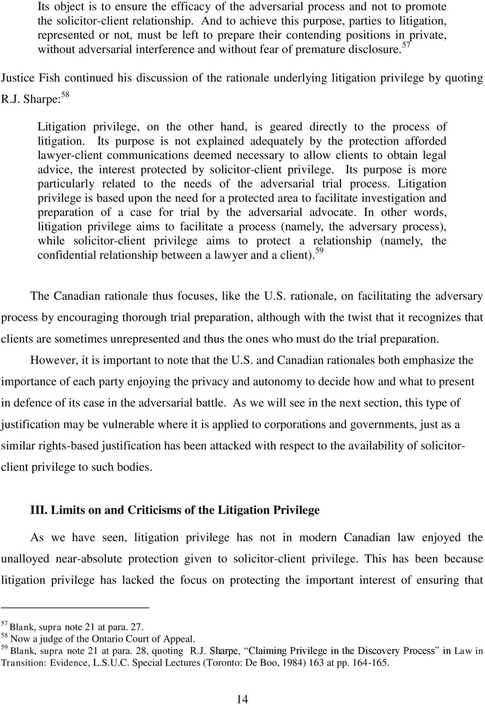 disclosure. 57 Justice Fish continued his discussion of the rationale underlying litigation privilege by quoting R.J. Sharpe: 58 Litigation privilege, on the other hand, is geared directly to the process of litigation.
