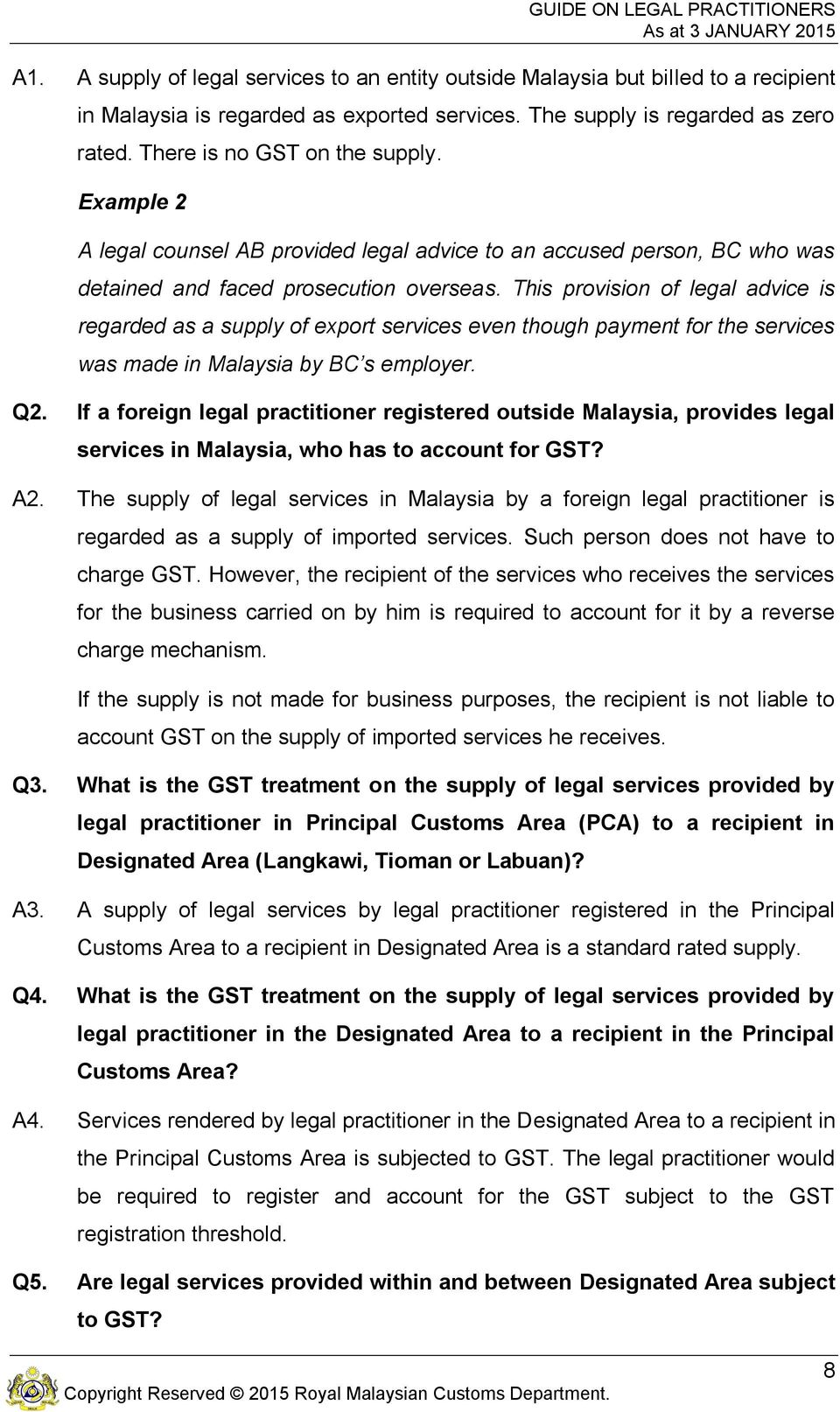 This provision of legal advice is regarded as a supply of export services even though payment for the services was made in Malaysia by BC s employer. Q2.
