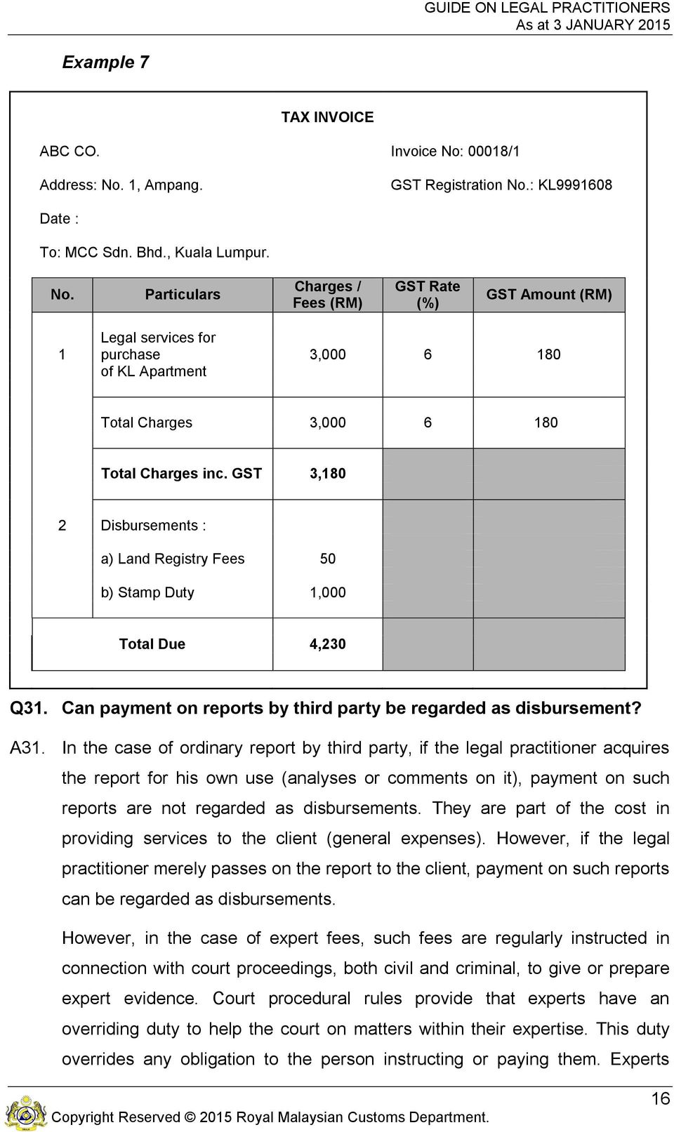 GST 3,180 2 Disbursements : a) Land Registry Fees 50 b) Stamp Duty 1,000 Total Due 4,230 Q31. Can payment on reports by third party be regarded as disbursement? A31.
