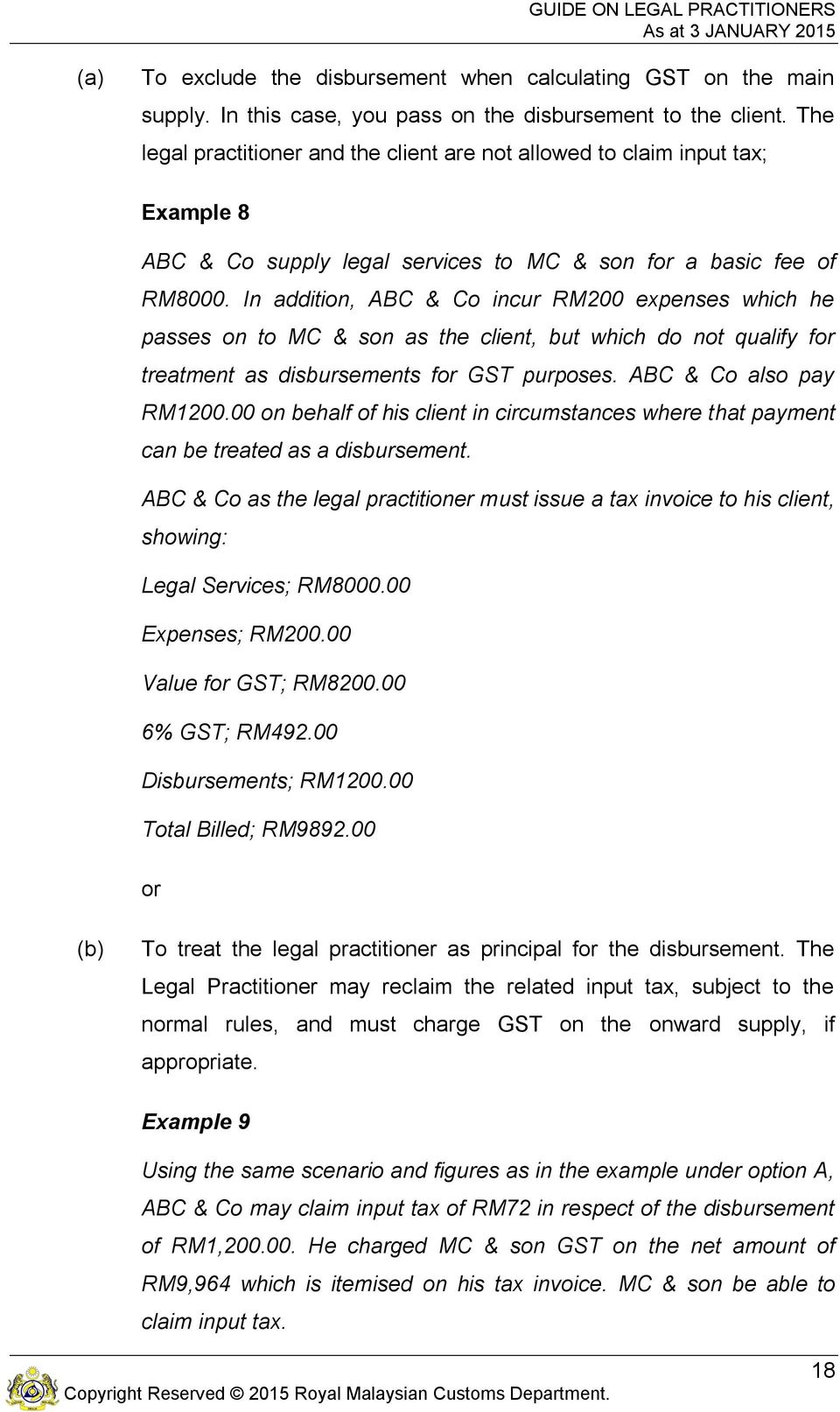 In addition, ABC & Co incur RM200 expenses which he passes on to MC & son as the client, but which do not qualify for treatment as disbursements for GST purposes. ABC & Co also pay RM1200.