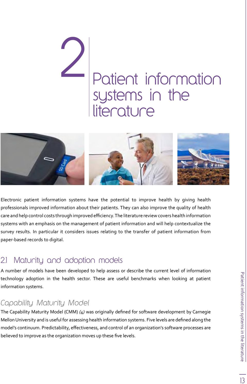 The literature review covers health information systems with an emphasis on the management of patient information and will help contextualize the survey results.