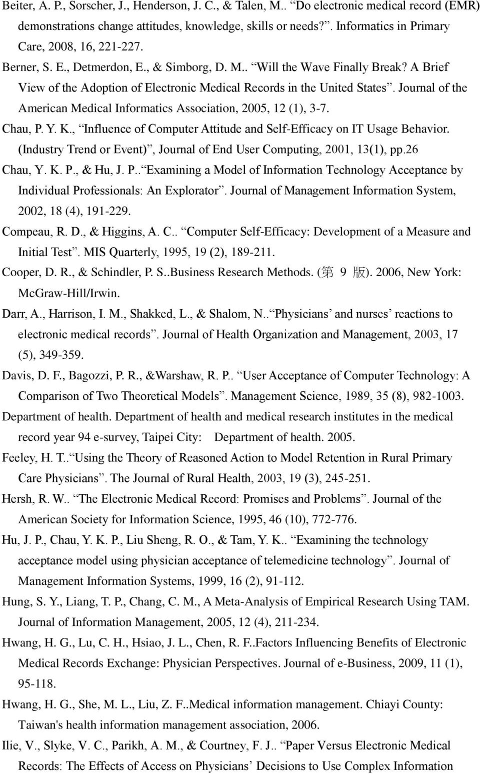A Brief View of the Adoption of Electronic Medical Records in the United States. Journal of the American Medical Informatics Association, 2005, 12 (1), 3-7. Chau, P. Y. K.